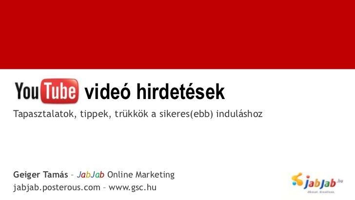 videó hirdetésekTapasztalatok, tippek, trükkök a sikeres(ebb) induláshozGeiger Tamás – JabJab Online Marketingjabjab.poste...