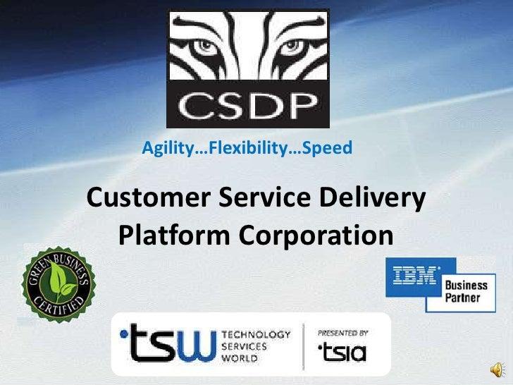 Agility…Flexibility…Speed<br />Customer Service Delivery Platform Corporation<br />