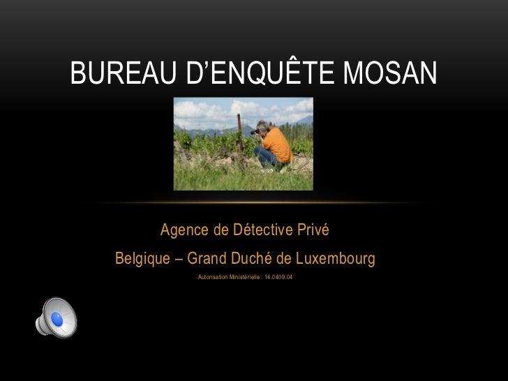 BUREAU D'ENQUÊTE MOSAN        Agence de Détective Privé  Belgique – Grand Duché de Luxembourg             Autorisation Min...
