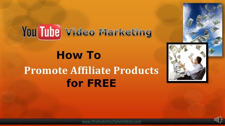 Promote Affiliate Products       for FREE           www.PromoteYouTubeVideos.com