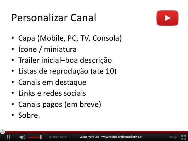 Personalizar Canal • • • • • • • •  Capa (Mobile, PC, TV, Consola) Ícone / miniatura Trailer inicial+boa descrição Listas ...