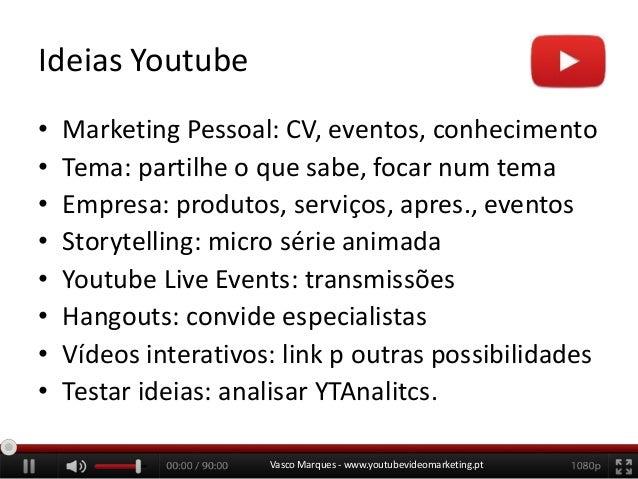 Ideias Youtube • • • • • • • •  Marketing Pessoal: CV, eventos, conhecimento Tema: partilhe o que sabe, focar num tema Emp...
