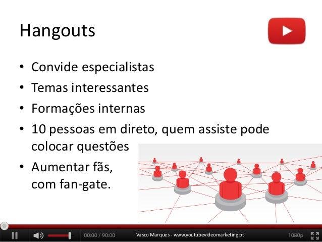 Hangouts • • • •  Convide especialistas Temas interessantes Formações internas 10 pessoas em direto, quem assiste pode col...