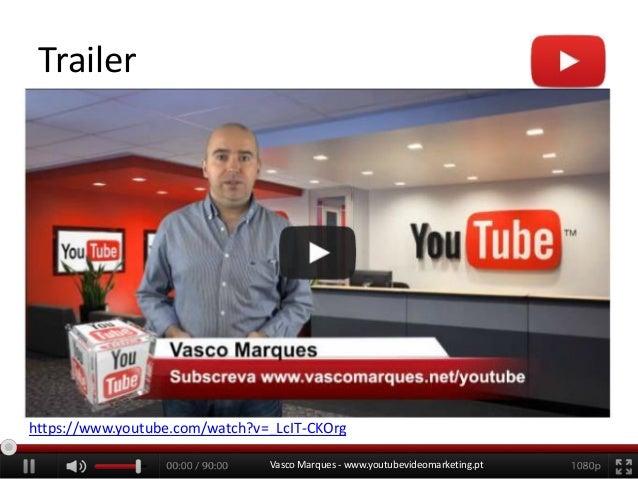 Trailer  https://www.youtube.com/watch?v=_LcIT-CKOrg Vasco Marques - www.youtubevideomarketing.pt