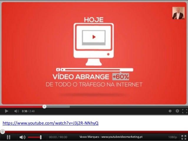 https://www.youtube.com/watch?v=J3j2R-NNhyQ Vasco Marques - www.youtubevideomarketing.pt