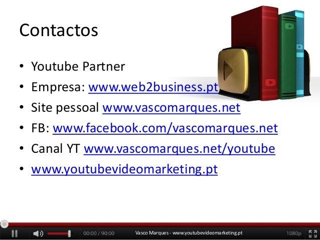 Contactos • • • • • •  Youtube Partner Empresa: www.web2business.pt Site pessoal www.vascomarques.net FB: www.facebook.com...