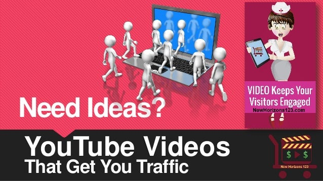 YouTube Videos  That Get You Traffic  Need Ideas?