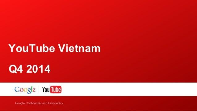 YouTube Vietnam  Q4 2014  Google Confidential and Proprietary