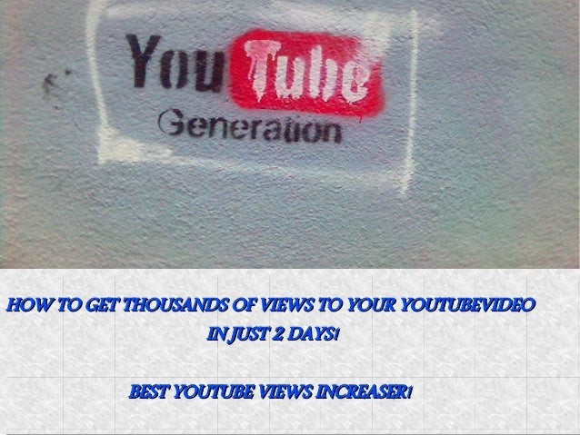 HOW TO GET THOUSANDS OF VIEWS TO YOUR YOUTUBEVIDEO HOW TO GET THOUSANDS OF VIEWS TO YOUR YOUTUBEVIDEO IN JUST 2 DAYS! IN J...