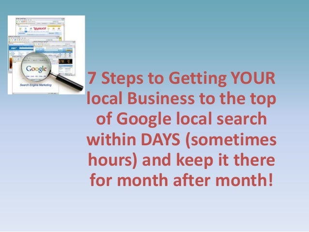 7 Steps to Getting YOUR local Business to the top of Google local search within DAYS (sometimes hours) and keep it there f...