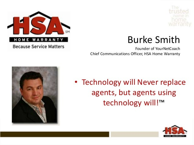 Burke Smith Founder of YourNetCoach Chief Communications Officer, HSA Home Warranty  • Technology will Never replace agent...