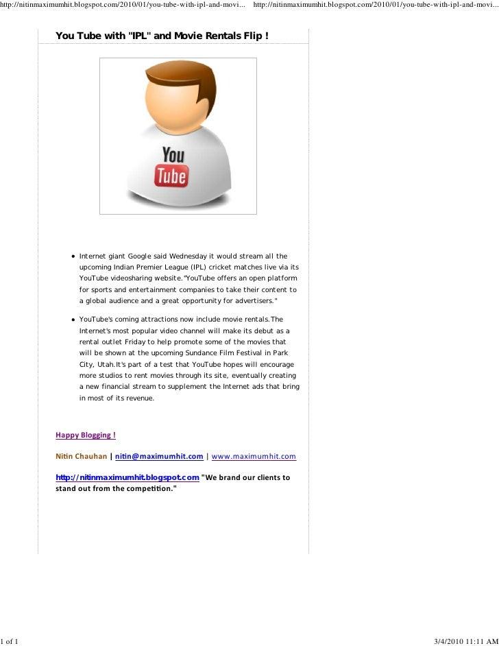 http://nitinmaximumhit.blogspot.com/2010/01/you-tube-with-ipl-and-movi... http://nitinmaximumhit.blogspot.com/2010/01/you-...