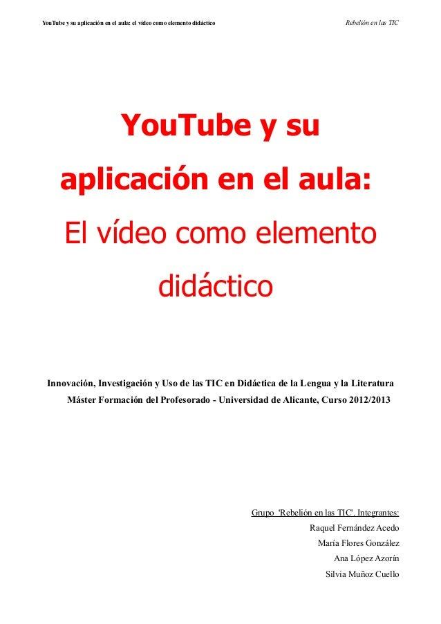 YouTube y su aplicación en el aula: el vídeo como elemento didáctico Rebelión en las TICYouTube y suaplicación en el aula:...