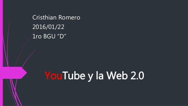 """YouTube y la Web 2.0 Cristhian Romero 2016/01/22 1ro BGU """"D"""""""