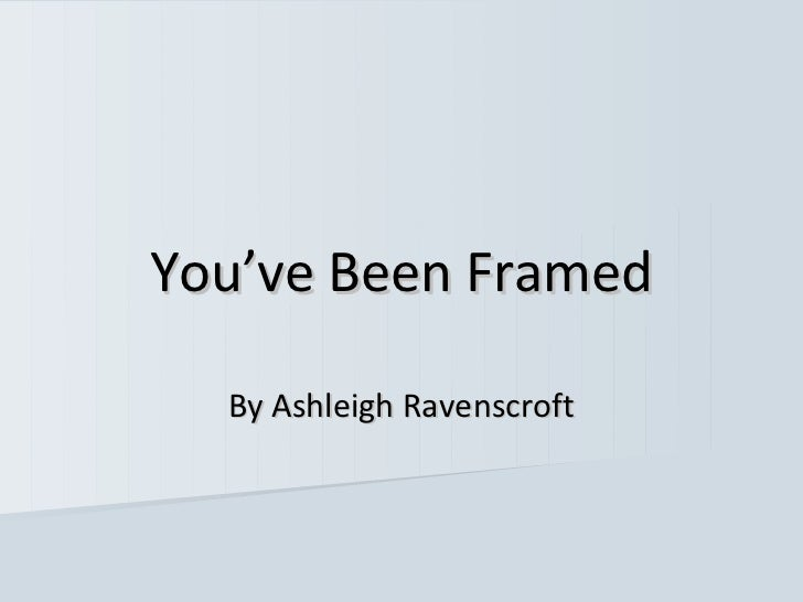 You've Been Framed  By Ashleigh Ravenscroft