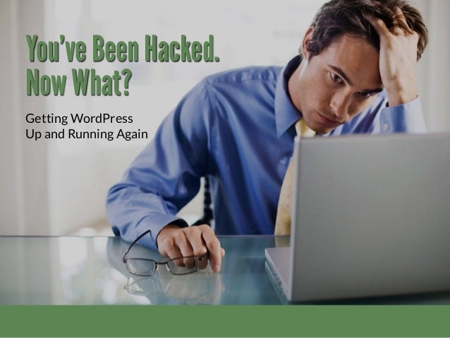 You've Been Hacked. Now What? Getting WordPress Up and Running Again
