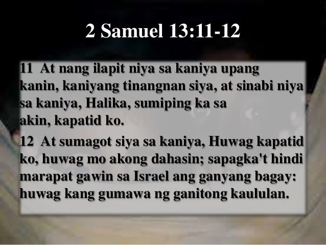 2 Samuel 13:27-33 27 Nguni't pinilit siya ni Absalom, na anopa't kaniyang pinasama sa kaniya si Amnon at ang lahat ng mga ...