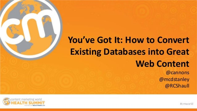 #cmworld You've Got It: How to Convert Existing Databases into Great Web Content @cannons @mcdstanley @RCShaull