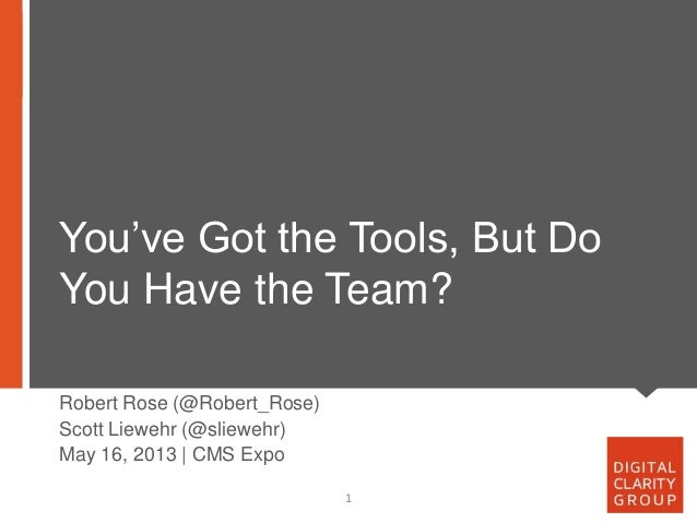 You've Got the Tools, But DoYou Have the Team?1Robert Rose (@Robert_Rose)Scott Liewehr (@sliewehr)May 16, 2013 | CMS Expo