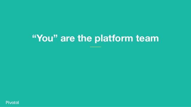 """""""You"""" are the platform team"""