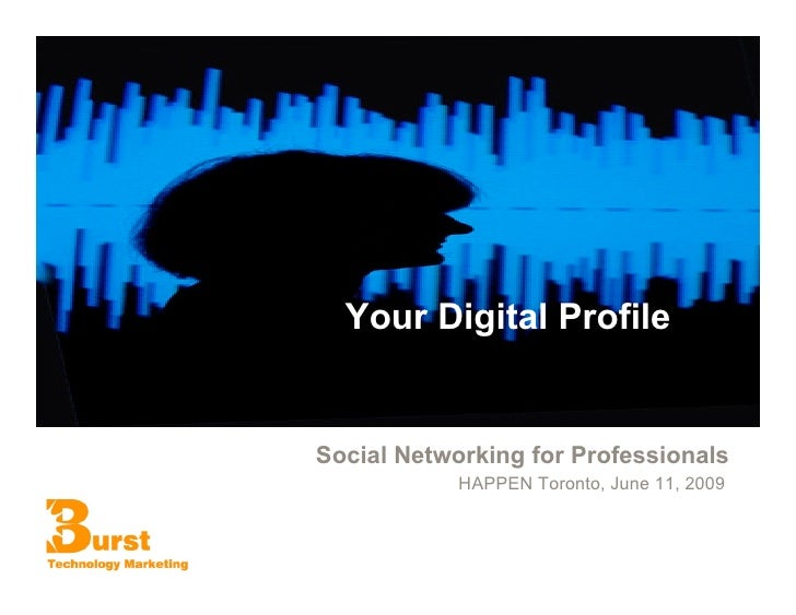 Your Digital Profile   Social Networking for Professionals             HAPPEN Toronto, June 11, 2009