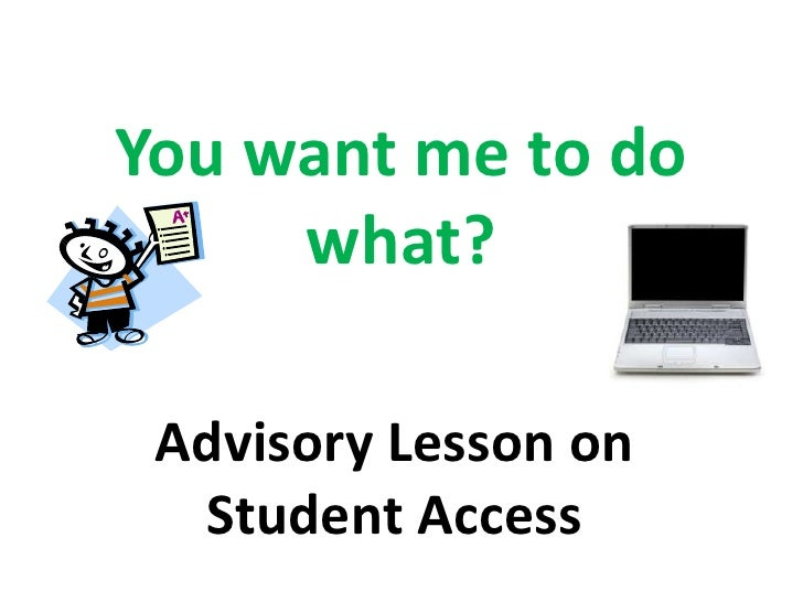 You want me to do what?<br />Advisory Lesson on Student Access<br />