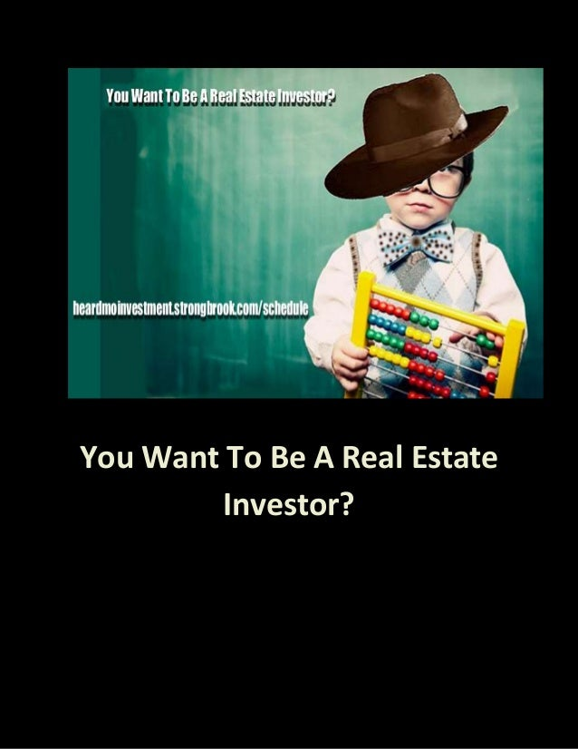 You Want To Be A Real Estate Investor?