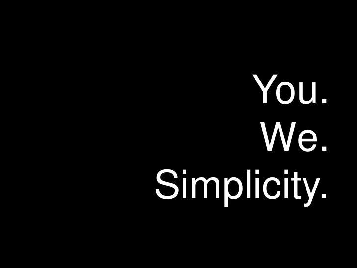 You.       We. Simplicity.