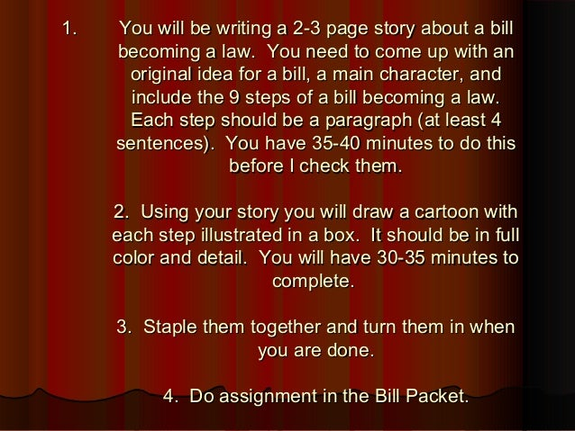 1.1. You will be writing a 2-3 page story about a billYou will be writing a 2-3 page story about a bill becoming a law. Yo...