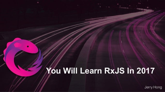 You Will Learn RxJS In 2017 Jerry Hong