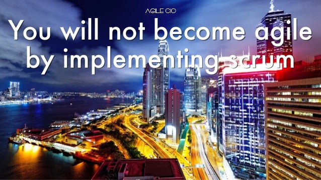 You will not become agile by implementing scrum