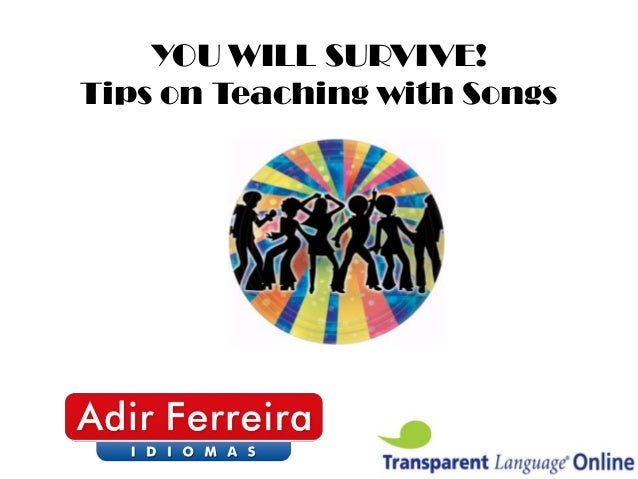 YOU WILL SURVIVE! Tips on Teaching with Songs