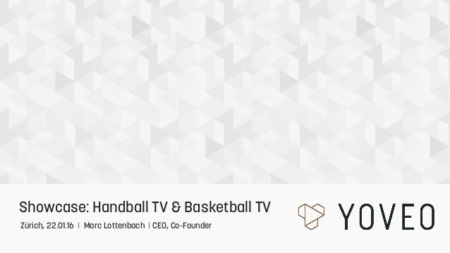 Zürich, 22.01.16 I Marc Lottenbach I CEO, Co-Founder Showcase: Handball TV & Basketball TV