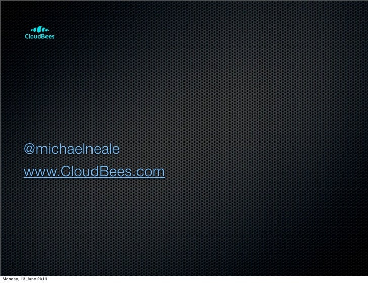 @michaelneale         www.CloudBees.comMonday, 13 June 2011