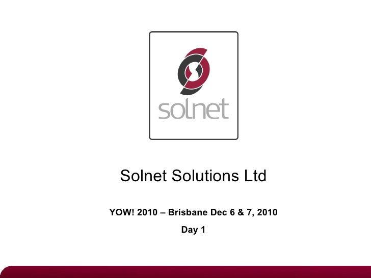 Solnet Solutions Ltd YOW! 2010 – Brisbane Dec 6 & 7, 2010 Day 1