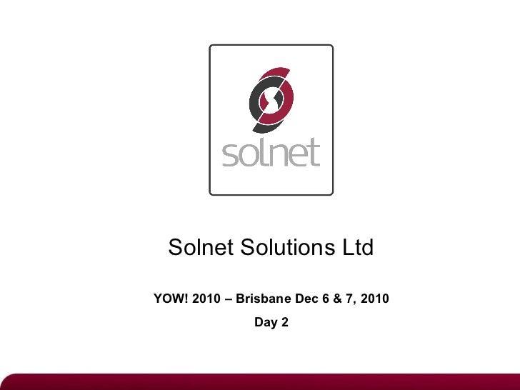 Solnet Solutions Ltd YOW! 2010 – Brisbane Dec 6 & 7, 2010 Day 2