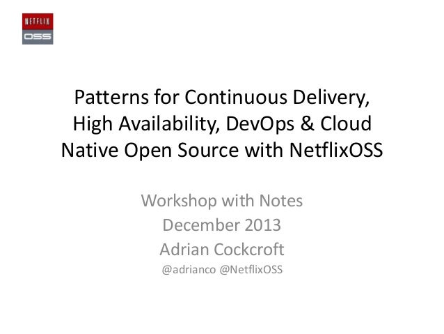 Patterns for Continuous Delivery, High Availability, DevOps & Cloud Native Open Source with NetflixOSS Workshop with Notes...