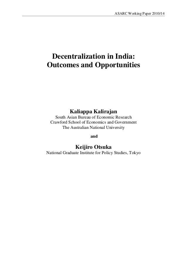 ASARC Working Paper 2010/14 Decentralization in India:Outcomes and Opportunities             Kaliappa Kalirajan    South A...