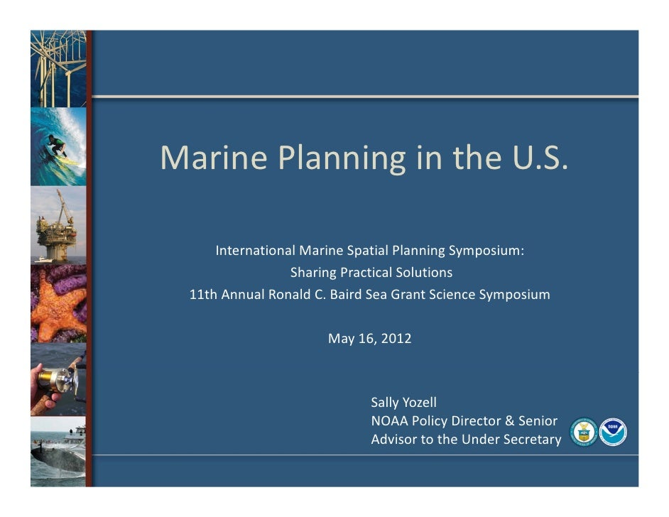 Marine Planning in the U.S.         International Marine Spatial Planning Symposium:                     Sharing Practical...