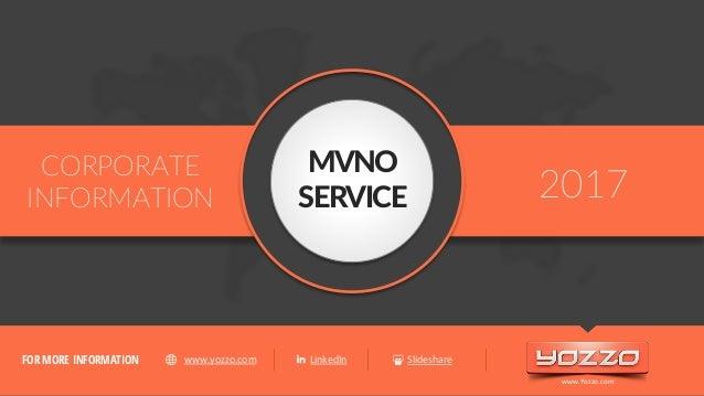 CORPORATE INFORMATION MVNO SERVICE 2017 LinkedIn Slidesharewww.yozzo.comFOR MORE INFORMATION www.Yozzo.com