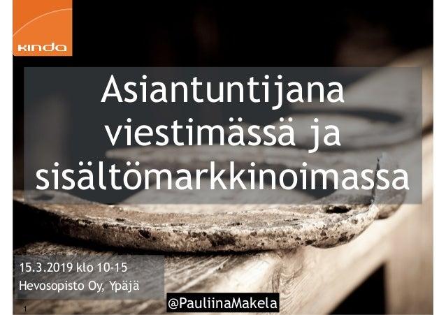 @PauliinaMakela!1 Asiantuntijana viestimässä ja sisältömarkkinoimassa 15.3.2019 klo 10-15 Hevosopisto Oy, Ypäjä