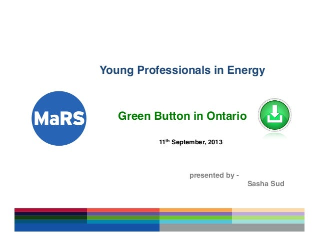 ! ! Young Professionals in Energy! ! ! Green Button in Ontario! ! ! ! !11th September, 2013! ! ! ! ! !! ! ! ! ! !presented...