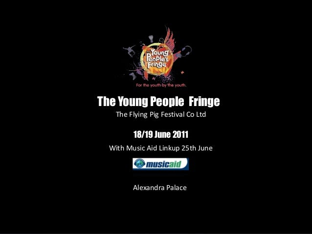 Alexandra Palace The Young People Fringe The Flying Pig Festival Co Ltd 18/19 June 2011 With Music Aid Linkup 25th June