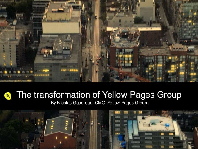 The transformation of Yellow Pages Group By Nicolas Gaudreau. CMO, Yellow Pages Group  1