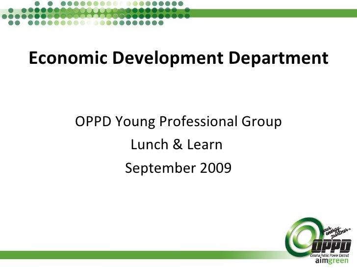 Economic Development Department <ul><li>OPPD Young Professional Group </li></ul><ul><li>Lunch & Learn  </li></ul><ul><li>S...