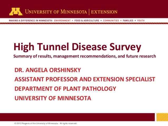 1 © 2012 Regents of the University of Minnesota. All rights reserved. 11 High Tunnel Disease Survey Summary of results, ma...