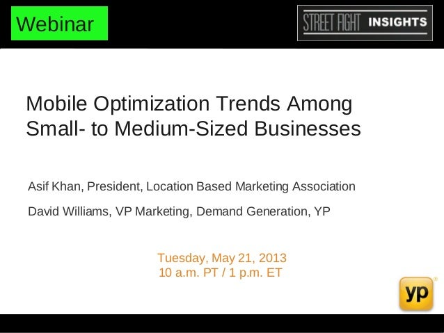 Mobile Optimization Trends AmongSmall- to Medium-Sized BusinessesTuesday, May 21, 201310 a.m. PT / 1 p.m. ETAsif Khan, Pre...