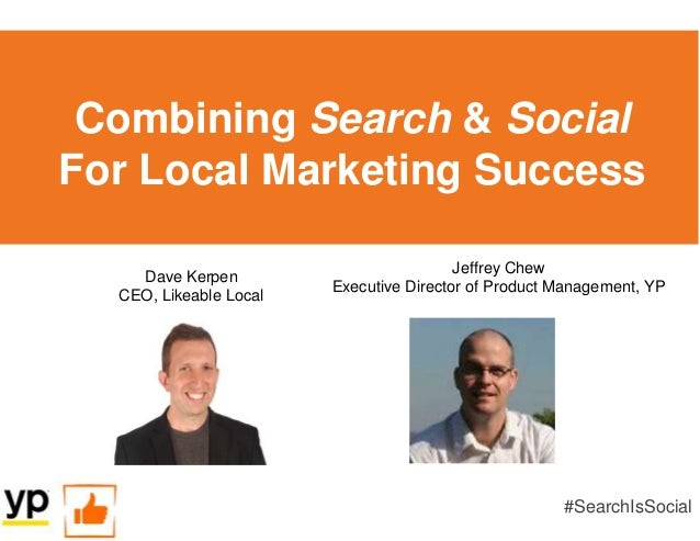 Combining Search & Social For Local Marketing Success #SearchIsSocial Dave Kerpen CEO, Likeable Local Jeffrey Chew Executi...