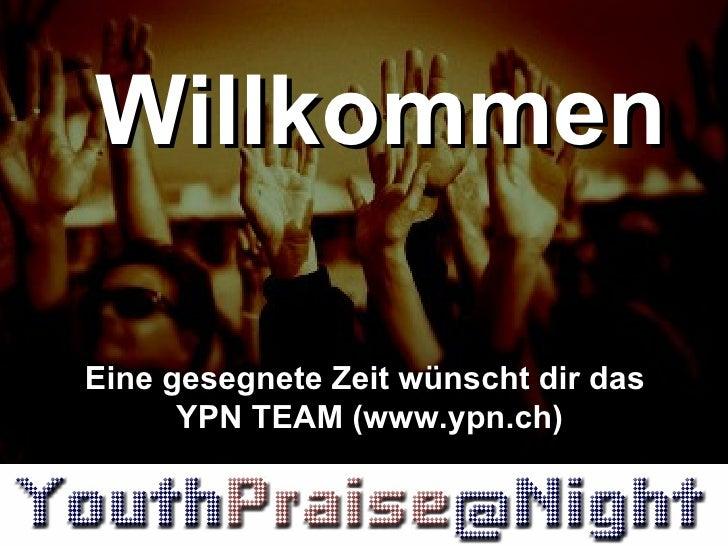 Willkommen Eine gesegnete Zeit wünscht dir das  YPN TEAM (www.ypn.ch)