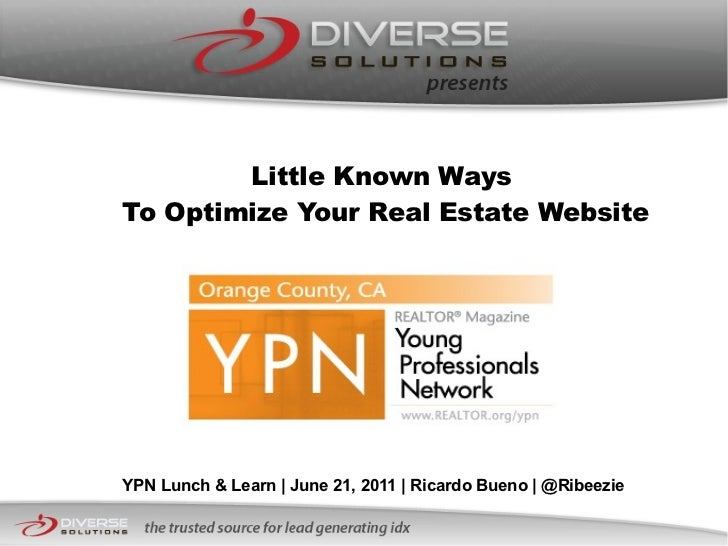 Little Known Ways  To Optimize Your Real Estate Website YPN Lunch & Learn | June 21, 2011 | Ricardo Bueno | @Ribeezie